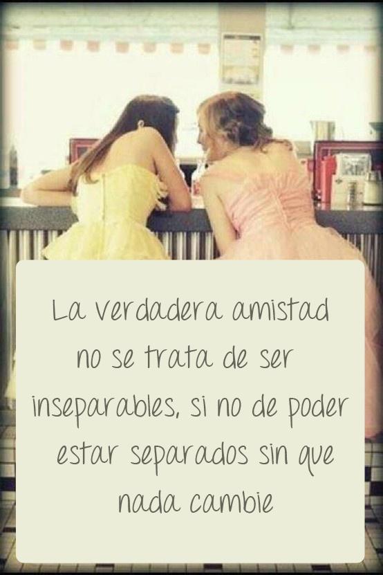 La verdadera amistad no se trata de ser inseparables sino de poder estar separados sin que nada cambie