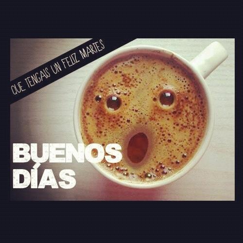 Buenos Días Que tengáis un feliz martes