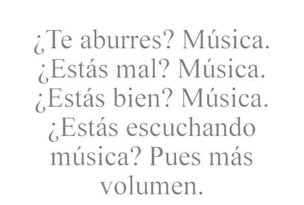 Te aburres musica. estas mal musica. estas bien musica. estas escuchando musica pues mas volumen