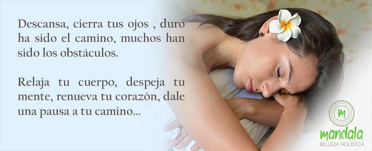 Descansa, cierra tus ojos, duro ha sido el camino, muchos han sido los obstáculos. Relaja tu cuerpo, despeja tu mente, renueva tu corazón, dale una pausa a tu camino