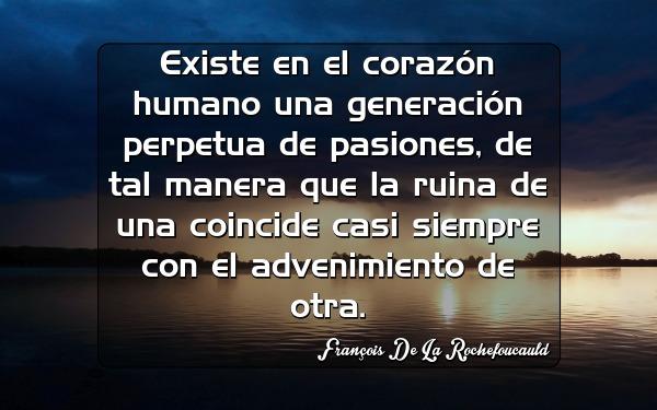 existe en el corazon humano una generacion perpetua de pasiones