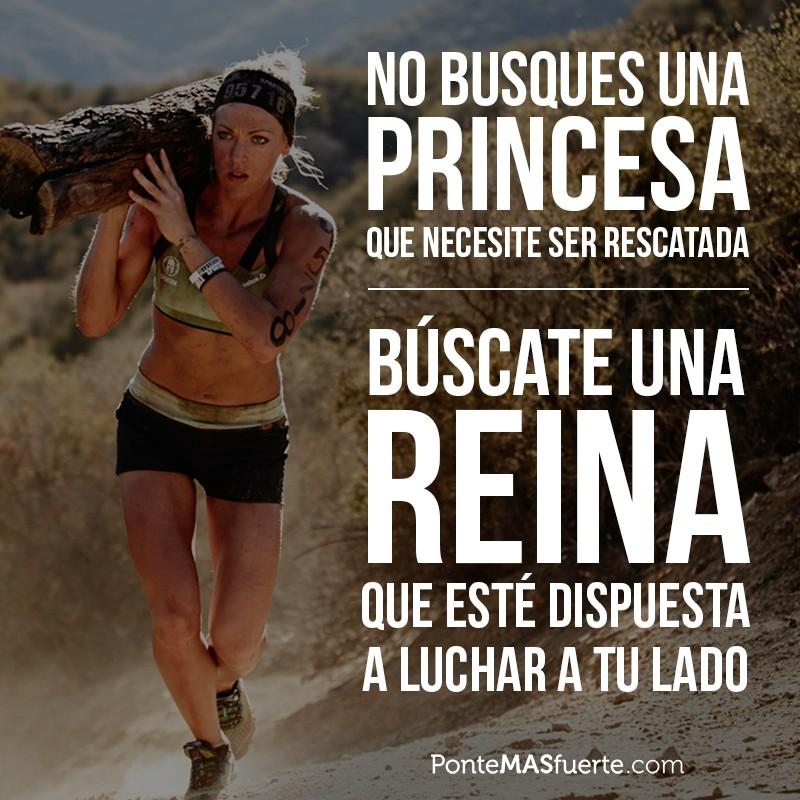 No busques una princesa que necesite ser rescatada, búscate una reina que este dispuesta a luchar a tu lado